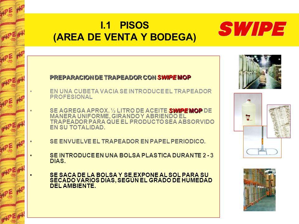I.1 PISOS (AREA DE VENTA Y BODEGA) PREPARACION DE TRAPEADOR CON SWIPE MOP EN UNA CUBETA VACIA SE INTRODUCE EL TRAPEADOR PROFESIONAL SWIPE MOPSE AGREGA