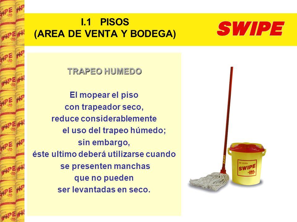 I.1 PISOS (AREA DE VENTA Y BODEGA) TRAPEO HUMEDO El mopear el piso con trapeador seco, reduce considerablemente el uso del trapeo húmedo; sin embargo,