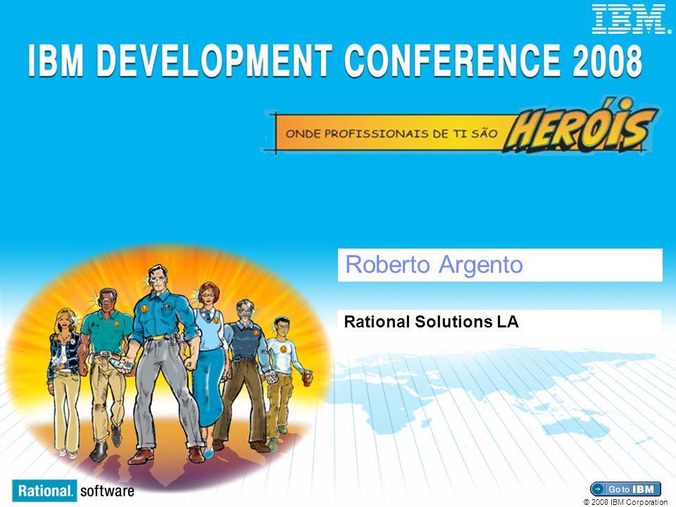 © 2008 IBM Corporation ® Roberto Argento Rational Solutions LA