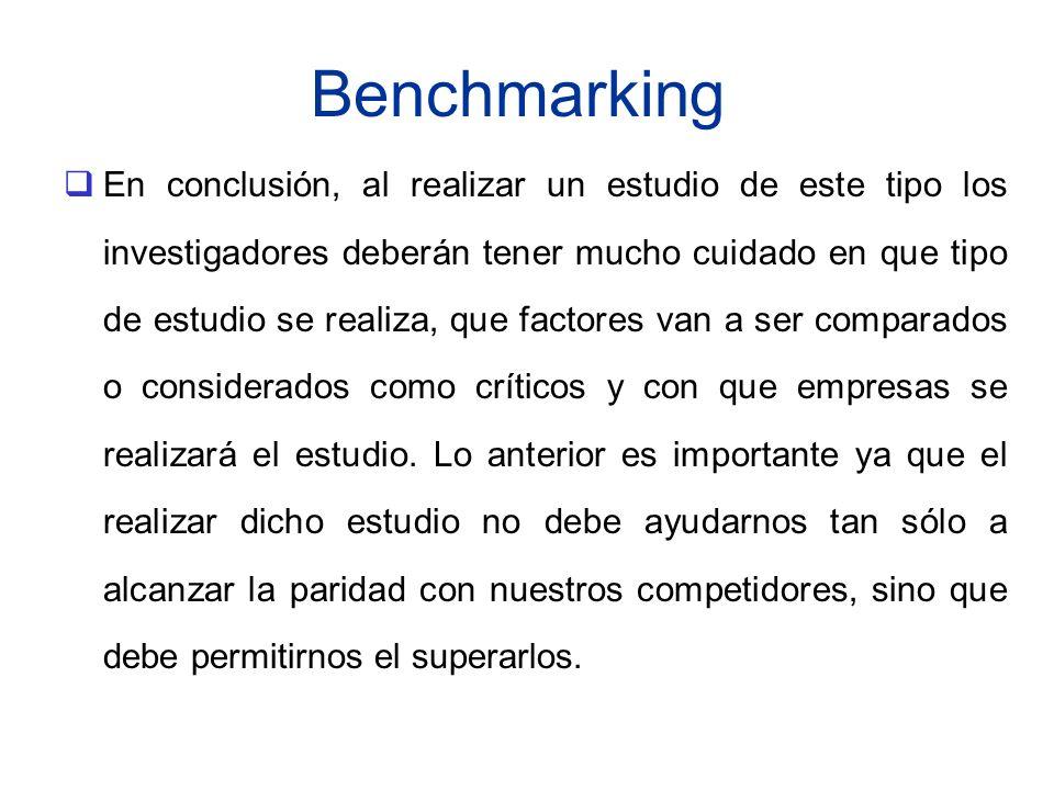 Benchmarking En conclusión, al realizar un estudio de este tipo los investigadores deberán tener mucho cuidado en que tipo de estudio se realiza, que