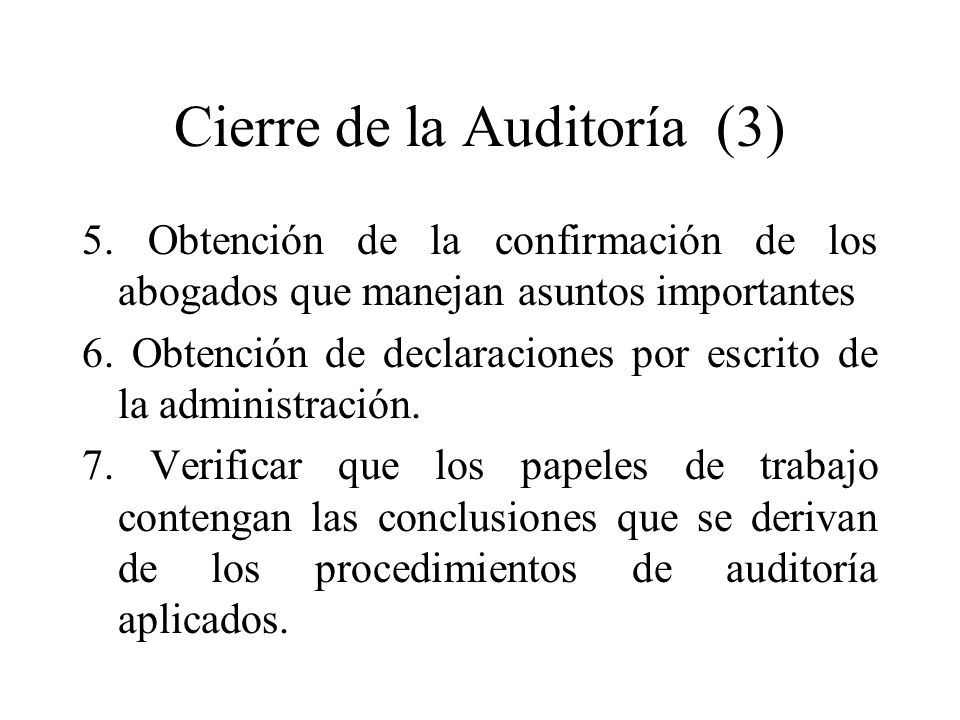 Cierre de la Auditoría (3) 5. Obtención de la confirmación de los abogados que manejan asuntos importantes 6. Obtención de declaraciones por escrito d