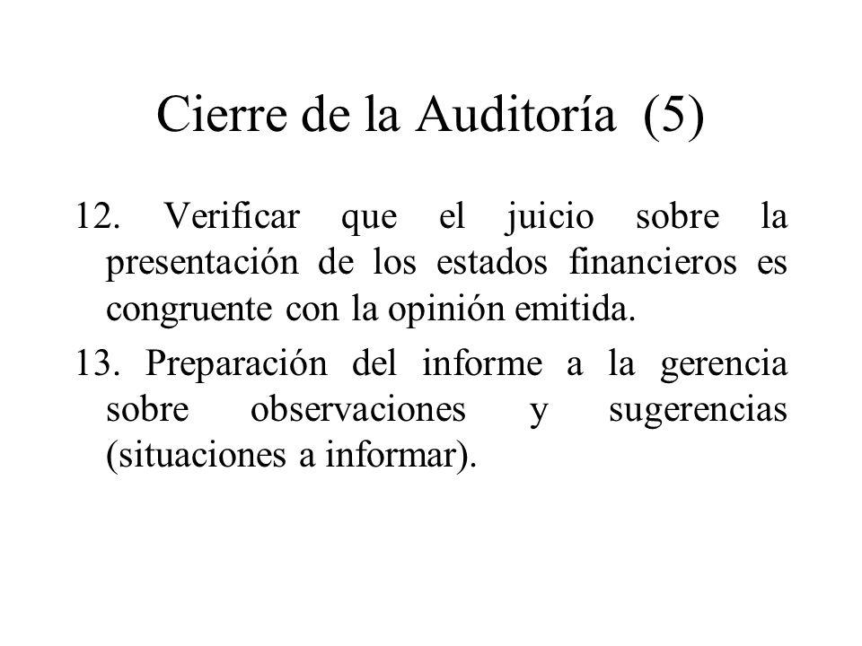 Cierre de la Auditoría (5) 12. Verificar que el juicio sobre la presentación de los estados financieros es congruente con la opinión emitida. 13. Prep