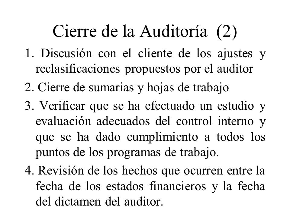 Cierre de la Auditoría (2) 1. Discusión con el cliente de los ajustes y reclasificaciones propuestos por el auditor 2. Cierre de sumarias y hojas de t