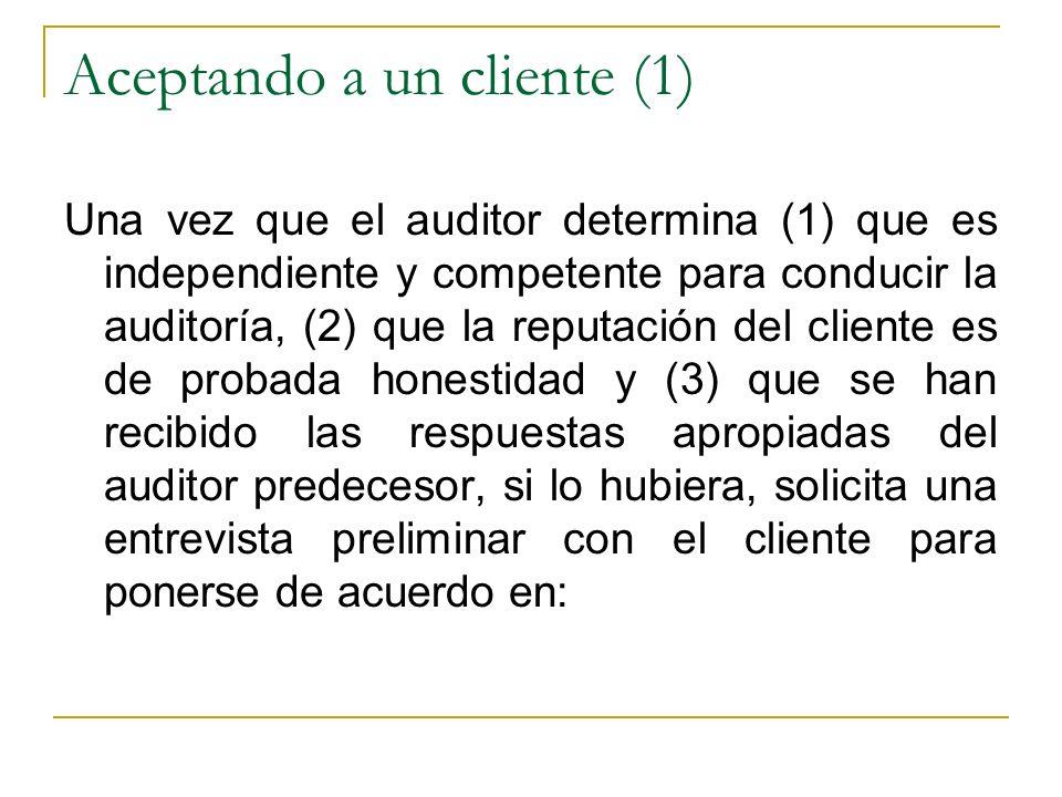 Aceptando a un cliente (1) Una vez que el auditor determina (1) que es independiente y competente para conducir la auditoría, (2) que la reputación de