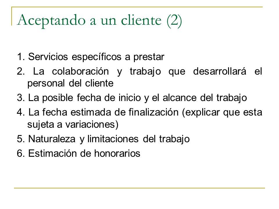 Aceptando a un cliente (2) 1. Servicios específicos a prestar 2. La colaboración y trabajo que desarrollará el personal del cliente 3. La posible fech