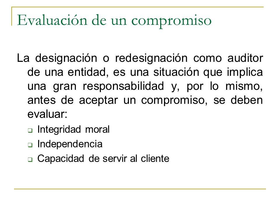 Evaluación de un compromiso La designación o redesignación como auditor de una entidad, es una situación que implica una gran responsabilidad y, por l
