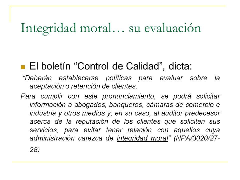 Integridad moral… su evaluación El boletín Control de Calidad, dicta: Deberán establecerse políticas para evaluar sobre la aceptación o retención de c