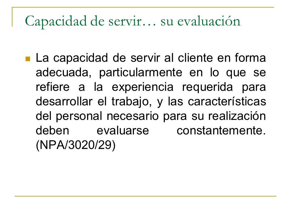 Capacidad de servir… su evaluación La capacidad de servir al cliente en forma adecuada, particularmente en lo que se refiere a la experiencia requerid