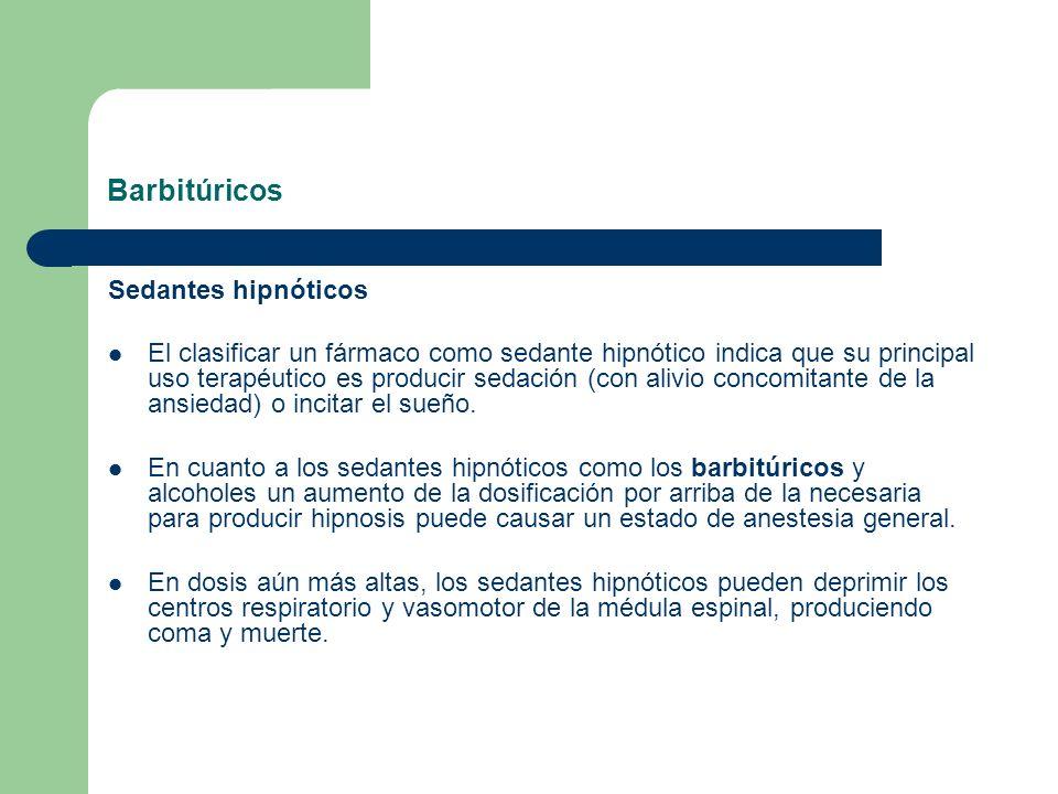 Barbitúricos Sedantes hipnóticos El clasificar un fármaco como sedante hipnótico indica que su principal uso terapéutico es producir sedación (con ali