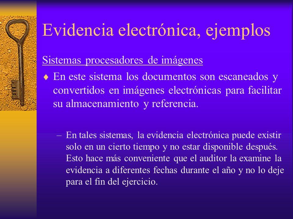 Evidencia electrónica, ejemplos Sistemas procesadores de imágenes En este sistema los documentos son escaneados y convertidos en imágenes electrónicas para facilitar su almacenamiento y referencia.
