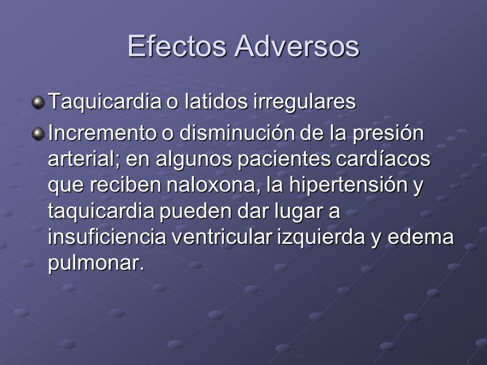 Efectos Adversos Taquicardia o latidos irregulares Incremento o disminución de la presión arterial; en algunos pacientes cardíacos que reciben naloxon