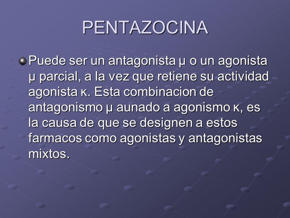 PENTAZOCINA Puede ser un antagonista µ o un agonista µ parcial, a la vez que retiene su actividad agonista ĸ. Esta combinacion de antagonismo µ aunado