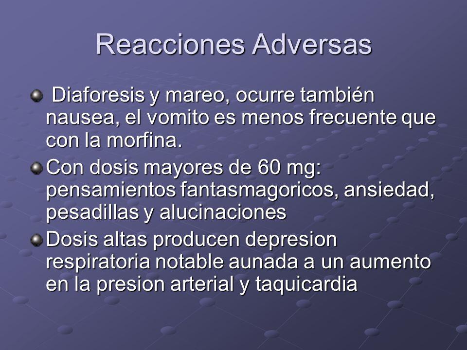 Reacciones Adversas Diaforesis y mareo, ocurre también nausea, el vomito es menos frecuente que con la morfina. Diaforesis y mareo, ocurre también nau