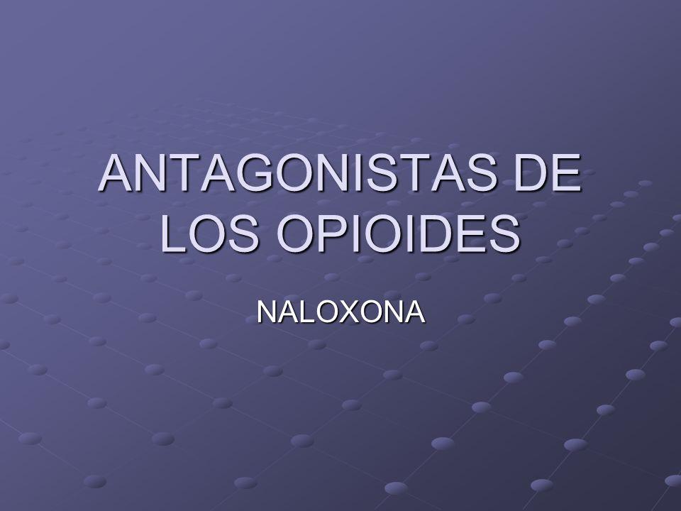 ANTAGONISTAS DE LOS OPIOIDES NALOXONA