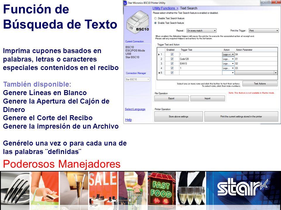 Función de Búsqueda de Texto Imprima cupones basados en palabras, letras o caracteres especiales contenidos en el recibo También disponible: Genere Lí