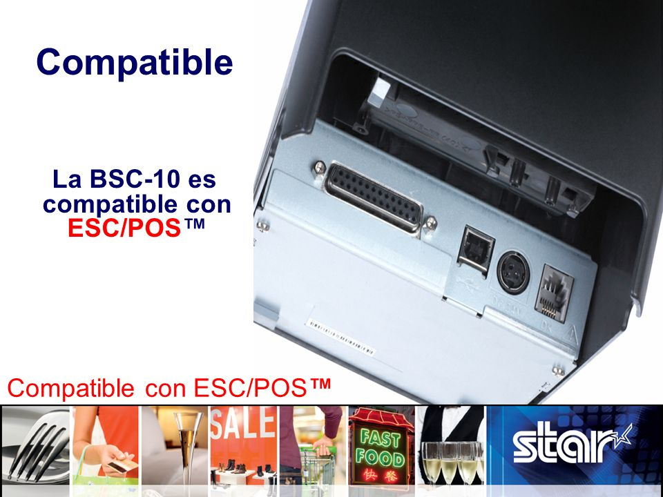 Compatible La BSC-10 es compatible con ESC/POS Compatible con ESC/POS