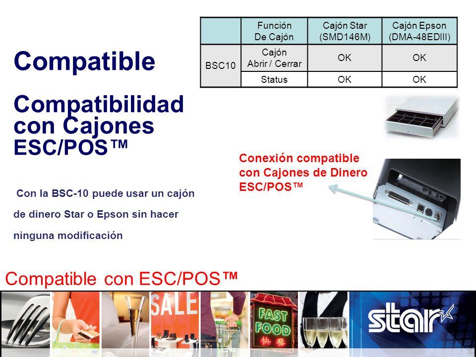 Compatible Compatibilidad con Cajones ESC/POS Con la BSC-10 puede usar un cajón de dinero Star o Epson sin hacer ninguna modificación Función De Cajón