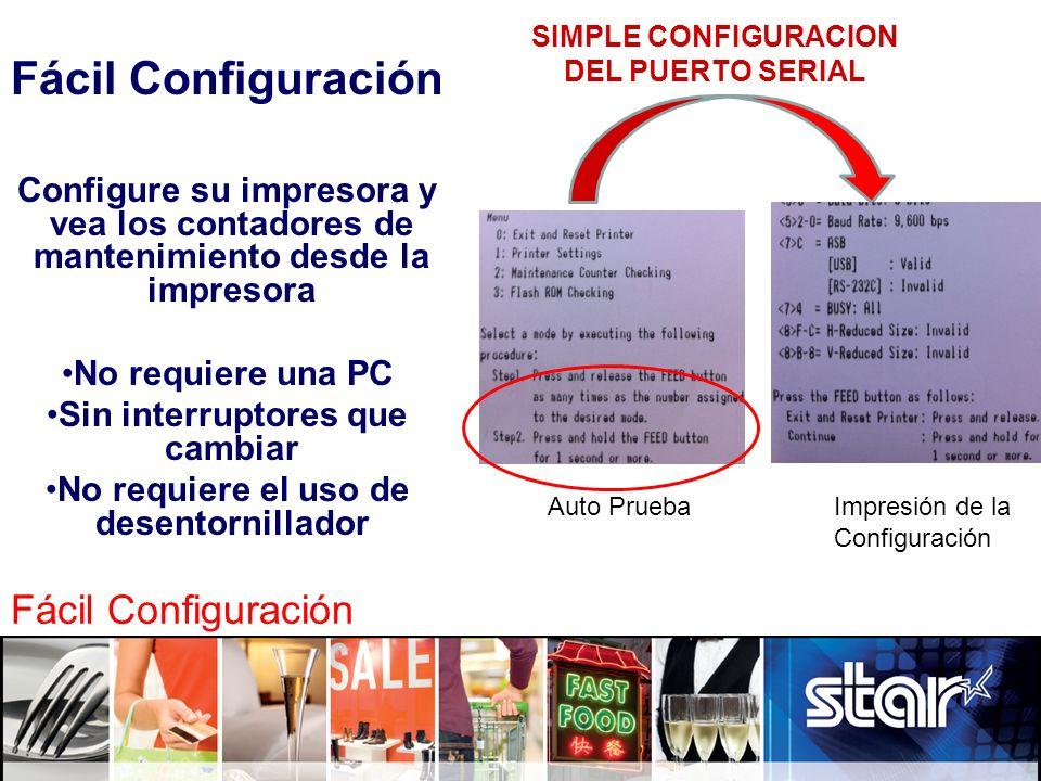 Fácil Configuración Configure su impresora y vea los contadores de mantenimiento desde la impresora No requiere una PC Sin interruptores que cambiar N