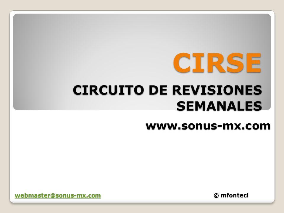 CIRSE CIRCUITO DE REVISIONES SEMANALES www.sonus-mx.com webmaster@sonus-mx.comwebmaster@sonus-mx.com© mfonteci webmaster@sonus-mx.com