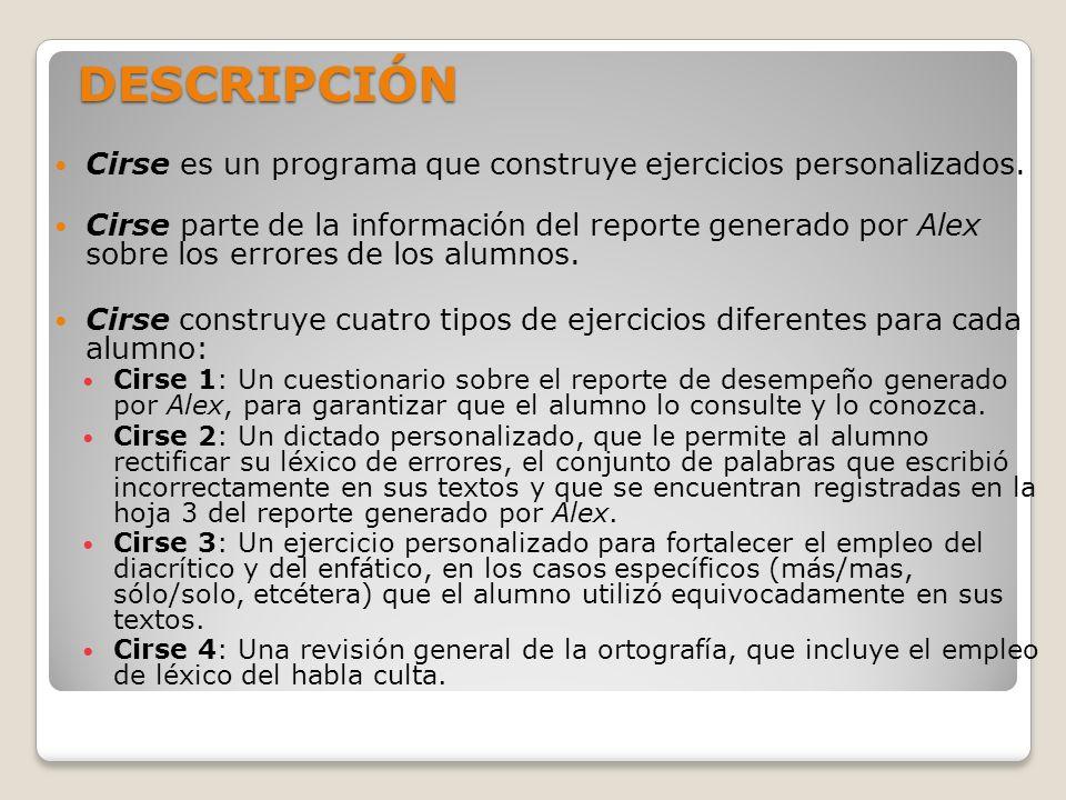 DESCRIPCIÓN Cirse es un programa que construye ejercicios personalizados. Cirse parte de la información del reporte generado por Alex sobre los errore