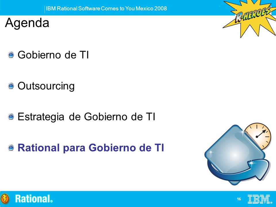IBM Rational Software Comes to You Mexico 2008 16 Gobierno de TI Outsourcing Estrategia de Gobierno de TI Rational para Gobierno de TI Agenda