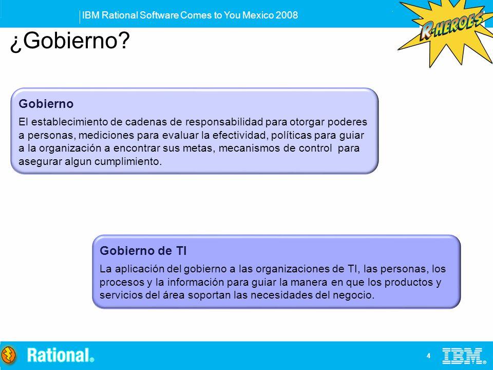 IBM Rational Software Comes to You Mexico 2008 4 ¿Gobierno? Gobierno El establecimiento de cadenas de responsabilidad para otorgar poderes a personas,