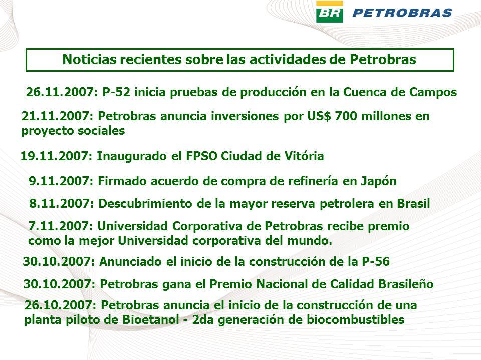 Noticias recientes sobre las actividades de Petrobras 26.11.2007: P-52 inicia pruebas de producción en la Cuenca de Campos 21.11.2007: Petrobras anunc