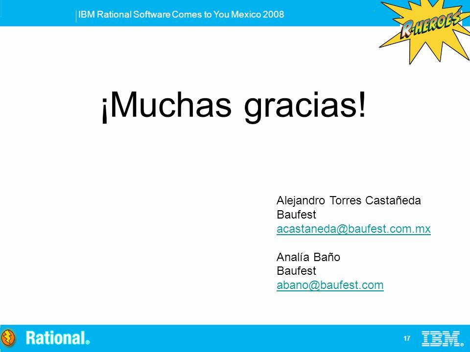 IBM Rational Software Comes to You Mexico 2008 17 ¡Muchas gracias! Alejandro Torres Castañeda Baufest acastaneda@baufest.com.mx Analía Baño Baufest ab