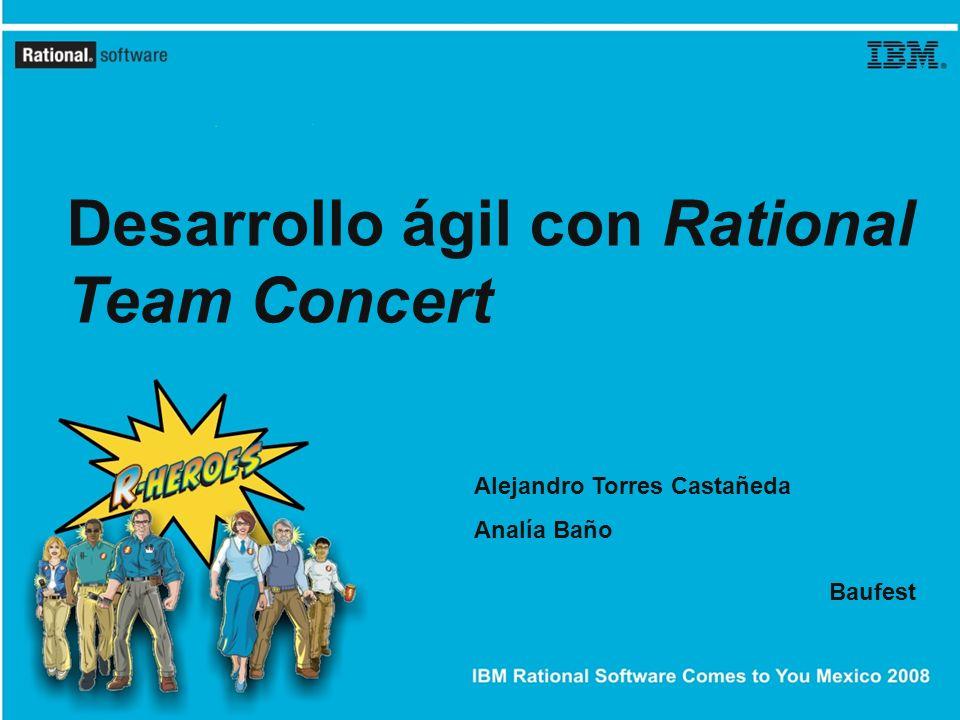 Desarrollo ágil con Rational Team Concert Alejandro Torres Castañeda Analía Baño Baufest