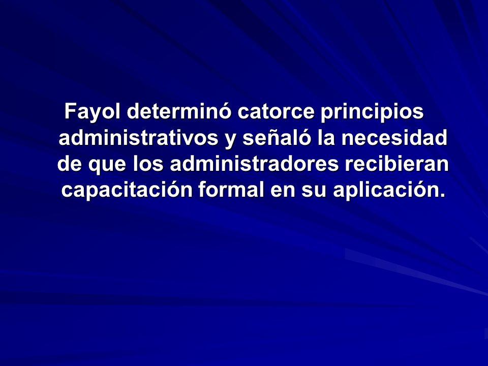 Fayol determinó catorce principios administrativos y señaló la necesidad de que los administradores recibieran capacitación formal en su aplicación.