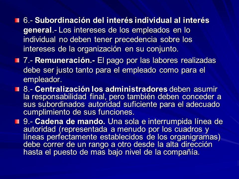 6.- Subordinación del interés individual al interés general.- Los intereses de los empleados en lo individual no deben tener precedencia sobre los int