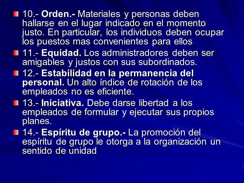 10.- Orden.- Materiales y personas deben hallarse en el lugar indicado en el momento justo. En particular, los individuos deben ocupar los puestos mas