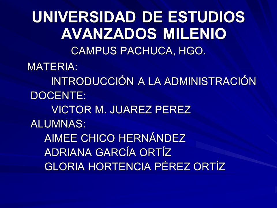 UNIVERSIDAD DE ESTUDIOS AVANZADOS MILENIO CAMPUS PACHUCA, HGO. MATERIA: INTRODUCCIÓN A LA ADMINISTRACIÓN INTRODUCCIÓN A LA ADMINISTRACIÓNDOCENTE: VICT