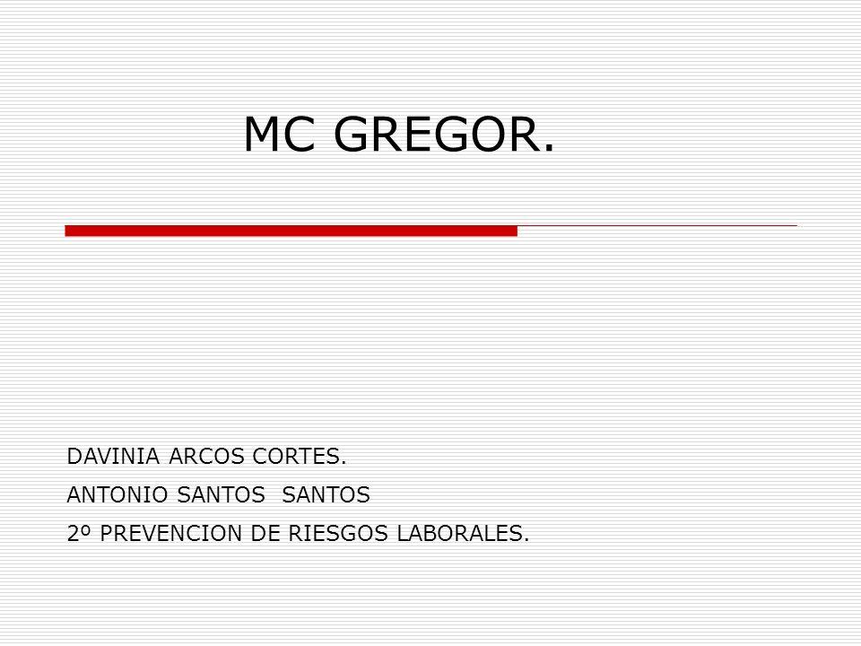 MC GREGOR. DAVINIA ARCOS CORTES. ANTONIO SANTOS SANTOS 2º PREVENCION DE RIESGOS LABORALES.