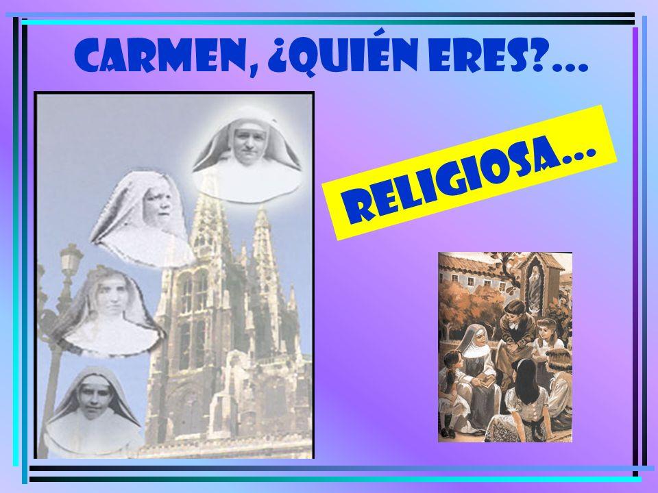 RELIGIOSA… CARMEN, ¿quién eres?...