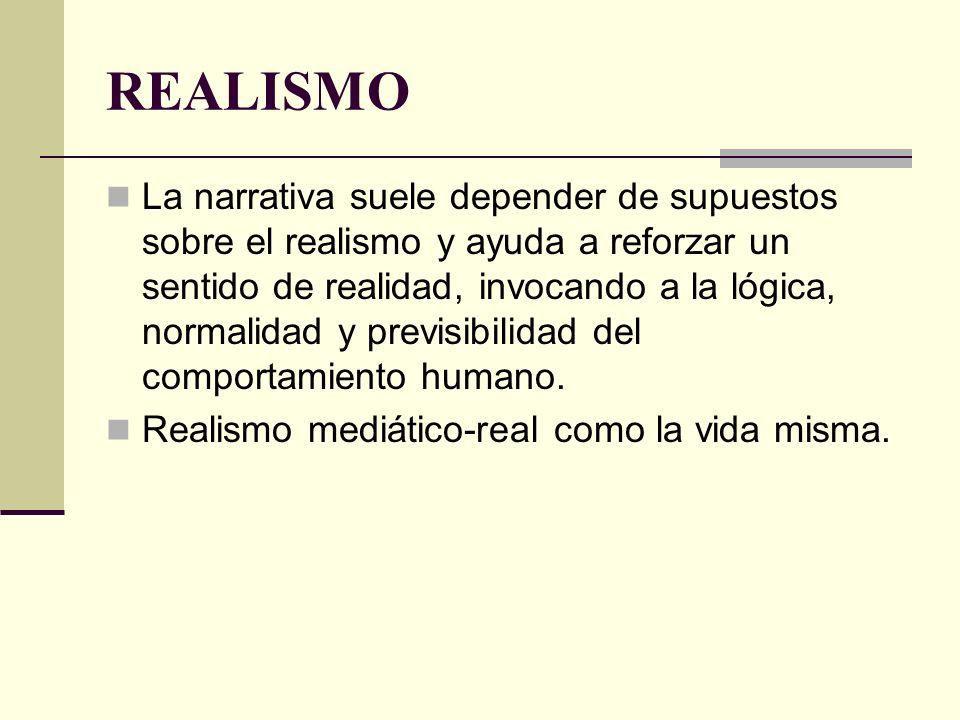 REALISMO La narrativa suele depender de supuestos sobre el realismo y ayuda a reforzar un sentido de realidad, invocando a la lógica, normalidad y pre