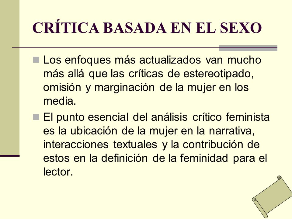 CRÍTICA BASADA EN EL SEXO Los enfoques más actualizados van mucho más allá que las críticas de estereotipado, omisión y marginación de la mujer en los