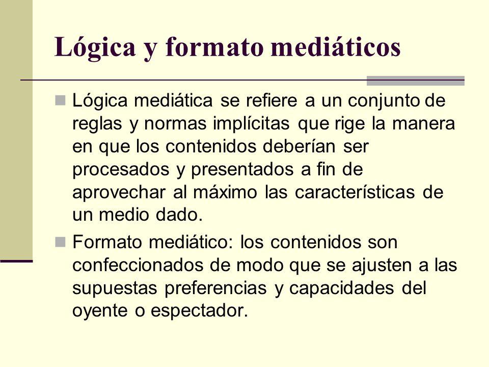 Lógica y formato mediáticos Lógica mediática se refiere a un conjunto de reglas y normas implícitas que rige la manera en que los contenidos deberían