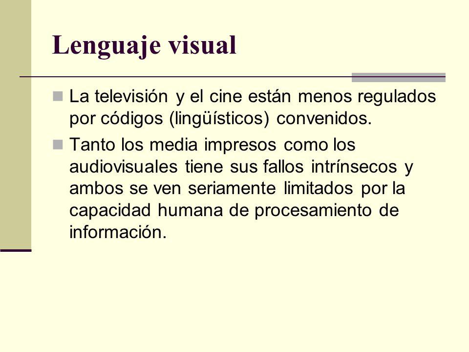 Lenguaje visual La televisión y el cine están menos regulados por códigos (lingüísticos) convenidos. Tanto los media impresos como los audiovisuales t