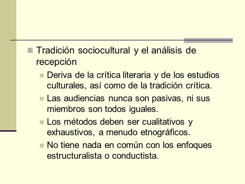 Tradición sociocultural y el análisis de recepción Deriva de la crítica literaria y de los estudios culturales, así como de la tradición crítica. Las