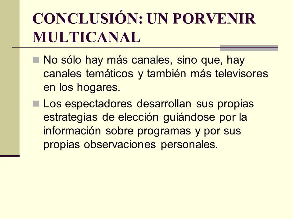 CONCLUSIÓN: UN PORVENIR MULTICANAL No sólo hay más canales, sino que, hay canales temáticos y también más televisores en los hogares. Los espectadores