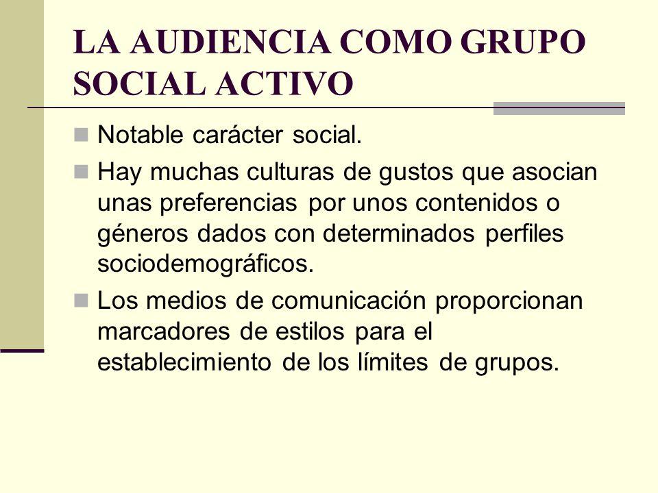LA AUDIENCIA COMO GRUPO SOCIAL ACTIVO Notable carácter social. Hay muchas culturas de gustos que asocian unas preferencias por unos contenidos o géner