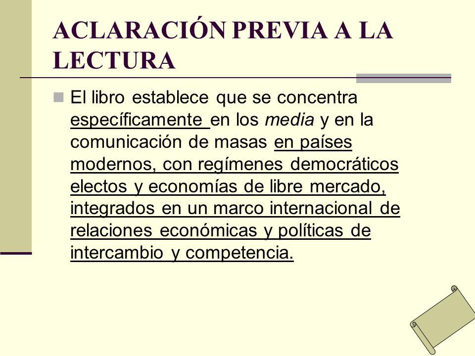 ACLARACIÓN PREVIA A LA LECTURA El libro establece que se concentra específicamente en los media y en la comunicación de masas en países modernos, con