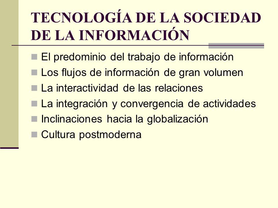 TECNOLOGÍA DE LA SOCIEDAD DE LA INFORMACIÓN El predominio del trabajo de información Los flujos de información de gran volumen La interactividad de la