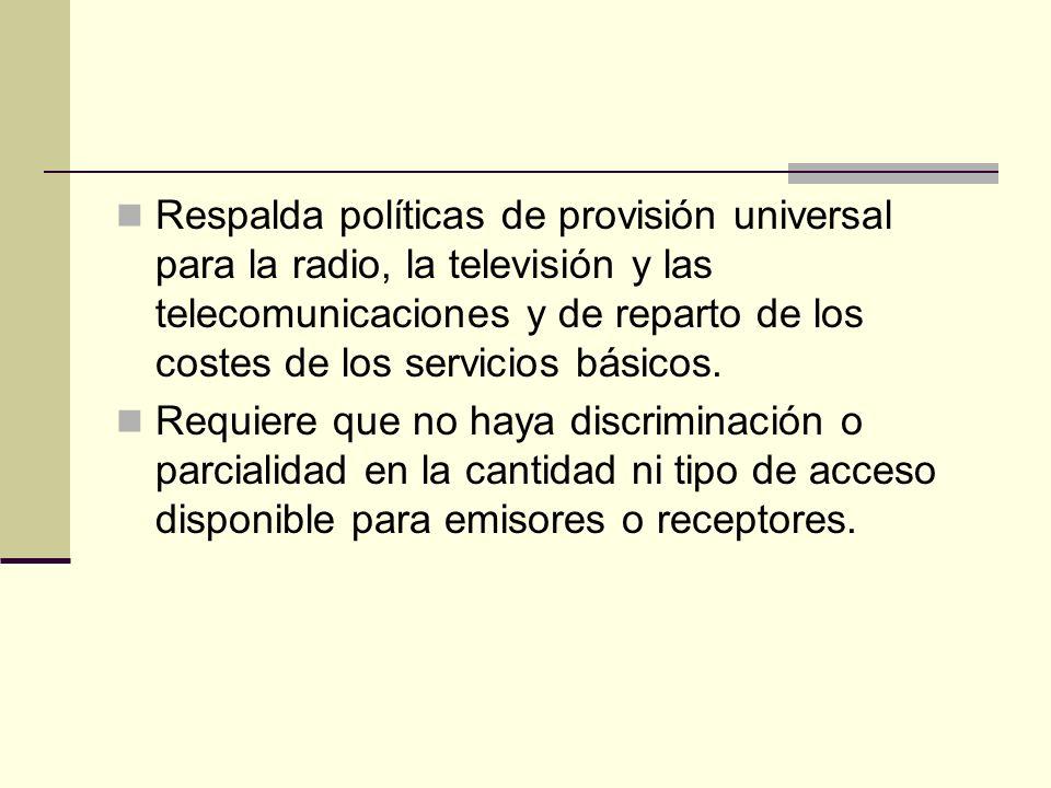 Respalda políticas de provisión universal para la radio, la televisión y las telecomunicaciones y de reparto de los costes de los servicios básicos. R