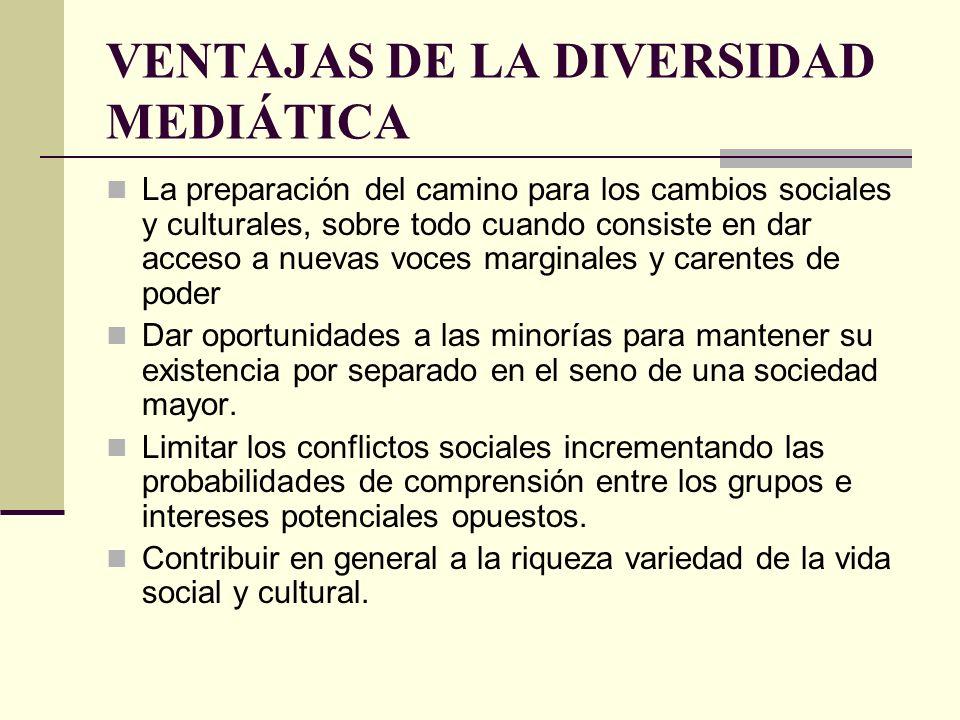 VENTAJAS DE LA DIVERSIDAD MEDIÁTICA La preparación del camino para los cambios sociales y culturales, sobre todo cuando consiste en dar acceso a nueva