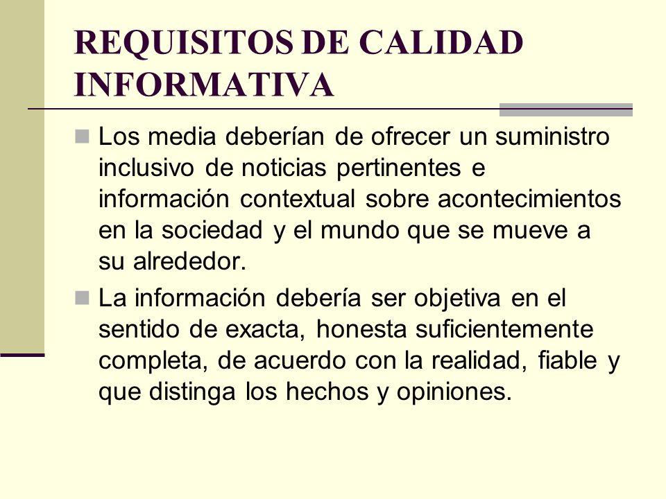 REQUISITOS DE CALIDAD INFORMATIVA Los media deberían de ofrecer un suministro inclusivo de noticias pertinentes e información contextual sobre acontec