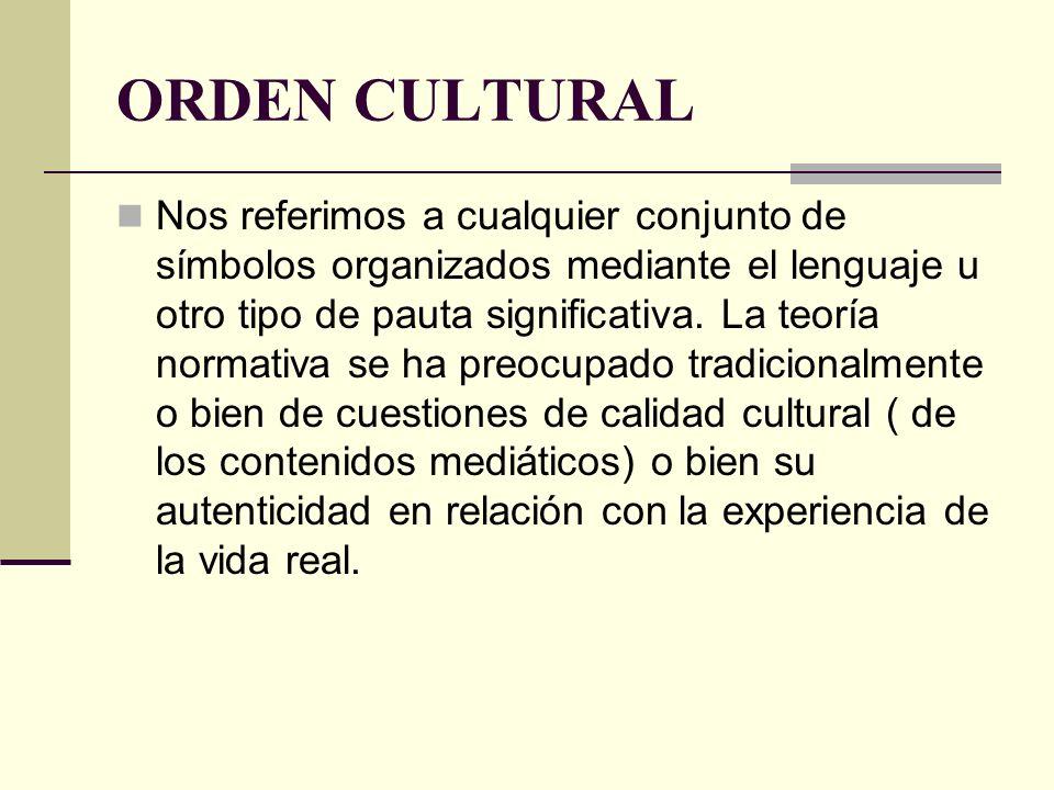 ORDEN CULTURAL Nos referimos a cualquier conjunto de símbolos organizados mediante el lenguaje u otro tipo de pauta significativa. La teoría normativa