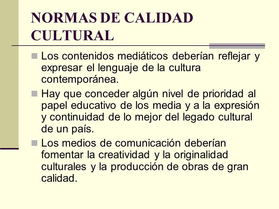 NORMAS DE CALIDAD CULTURAL Los contenidos mediáticos deberían reflejar y expresar el lenguaje de la cultura contemporánea. Hay que conceder algún nive