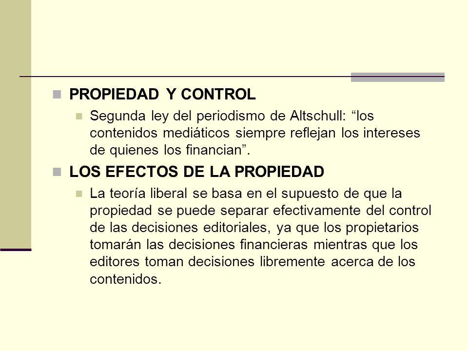 PROPIEDAD Y CONTROL Segunda ley del periodismo de Altschull: los contenidos mediáticos siempre reflejan los intereses de quienes los financian. LOS EF